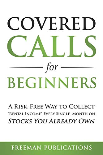 "Covered Calls for Beginners: A Risk-Free Way to Collect ""Rental Income\"" Every Single Month on Stocks You Already Own"