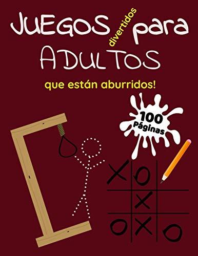 Juegos Divertidos Para Adultos Que Están Aburridos 100 Páginas: Juegos Ahorcado Más Ceros y Cruces Listos Para Jugar en Casa