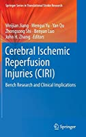 Cerebral Ischemic Reperfusion Injuries (CIRI): Bench Research and Clinical Implications (Springer Series in Translational Stroke Research)