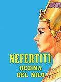 Nefertite, regina del Nilo...