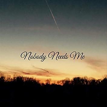 Nobody Needs Me