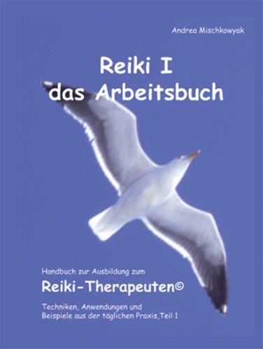 Reiki I das Arbeitsbuch, Handbuch zur Ausbildung zum Reiki-Therapeuten