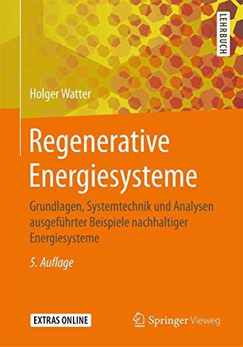 Regenerative Energiesysteme: Grundlagen, Systemtechnik und Analysen...