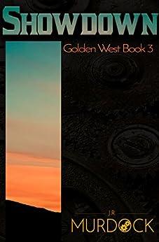 Showdown: Golden West Book 3 by [J.R. Murdock]