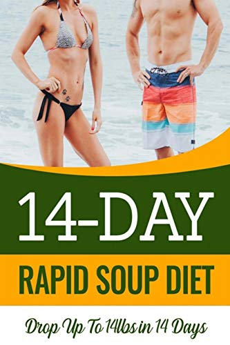 14 Day Rapid Soup Diet: Discover How Women & Men Over 50 Are Dropping Pounds Like Crazy With a Simple Daily Ritual That