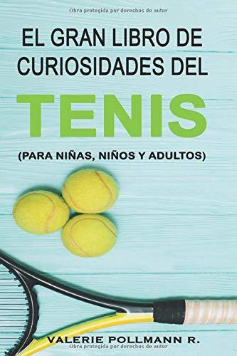 El Gran Libro de Curiosidades del TENIS: para niñas, niños y adultos