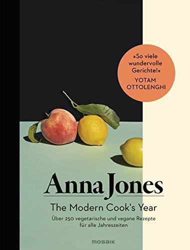 The Modern Cook's Year: Über 250 vegetarische und vegane Rezepte für alle Jahreszeiten