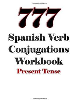777 Spanish Verb Conjugations Workbook  Present Tense  777 Verb Conjugations