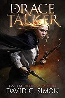 Drace Talker (The Dragons of Thirea Book 1) by [David C. Simon]