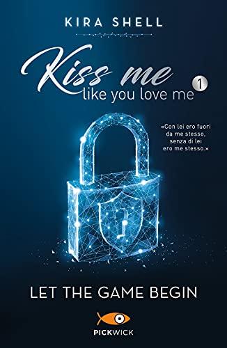 Let the game begin. Kiss me like you love me. Ediz. italiana (Vol. 1)