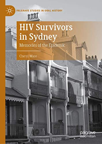HIV Survivors in Sydney: Memories of the Epidemic (Palgrave Studies in Oral History)