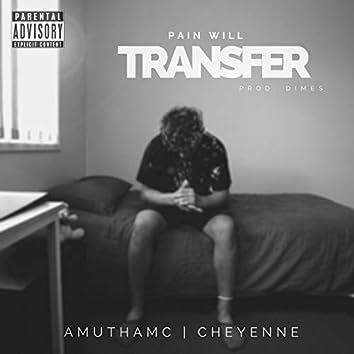 Pain Will Transfer (feat. Cheyenne)