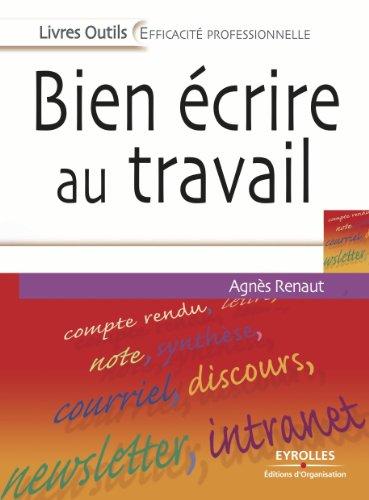 Bien écrire au travail (Livres outils, efficacité professionnelle) (French Edition)