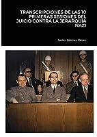 Transcripciones de Las 10 Primeras Sesiones del Juicio Contra La Jerarquia Nazi