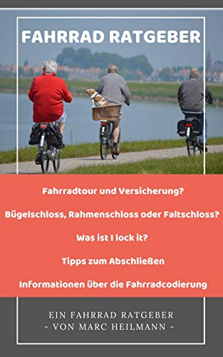 Fahrrad Ratgeber - Welches Fahrradschloss für deine Fahrradtour? Fahrradcodierung wie und wo das Fahrrad codieren lassen?: Bügelschloss, Rahmenschloss ... Tipps zu Abschließen (Fahrrad-Ratgeber 1)