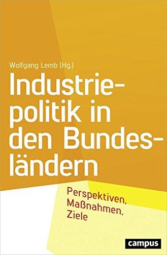 Industriepolitik in den Bundesländern: Perspektiven, Maßnahmen, Ziele