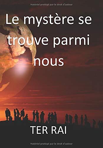 Le mystère se trouve parmi nous: Roman – Aventure – conspiration – fiction Ce livre nous parle de la découverte faite par un archéologue anglais, dans ... de surprise en surprise. (French Edition)