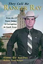 They Call Me Ranger Ray:  From the UT Tower Sniper to Corruption in South Texas