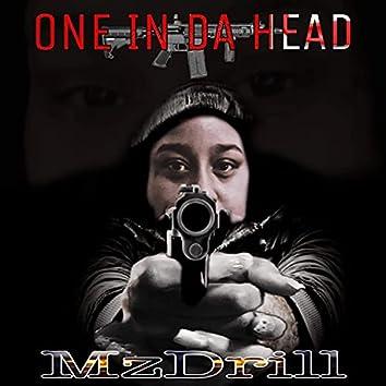 One in da head