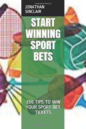 START WINNING SPORT BETS: 250 TIPS TO WIN YOUR SPORT BET TICKETS