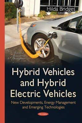 [(Hybrid Vehicles & Hybrid Electric Vehicles : New Developments, Energy Management & Emerging Technologies)] [Edited by Hilda Bridges] published on (April, 2015)