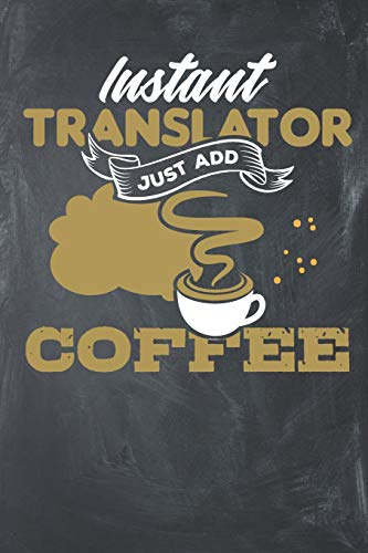 Instant Translator just add Coffee: Lined Journal Lined Notebook 6x9 110 Pages Ruled