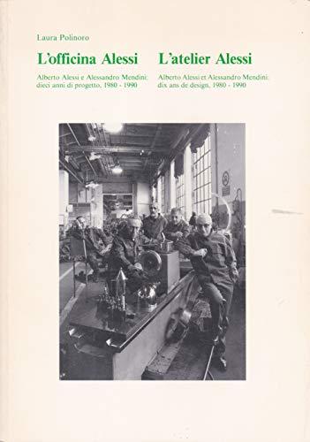 L'officina Alessi Alberto Alessi e Alessandro Mendini dieci anni di progetto 1980-1990, L'Ateleir Alessi Alberto Alessi et Alessandro Mendini: dix ans de design 1980-1990