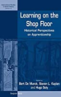 Learning on the Shop Floor: Historical Perspectives on Apprenticeship (International Studies in Social History, 12)