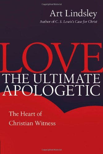 Love, the Ultimate Apologetic: The Heart of Christian Witness (English Edition)