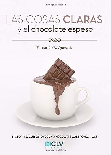Las cosas claras y el chocolate espeso: Historias, curiosidades y anécdotas gastronómicas
