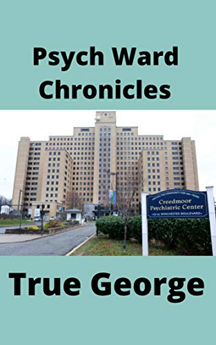 Book: Psych Ward Chronicles by True George
