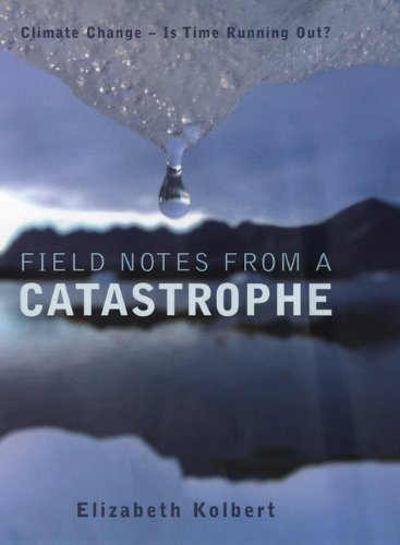 Field Notes From A Catastrophe Climate Change Is Time Running Out By Elizabeth Kolbert 2006 06 05