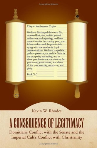 A Consequence of Legitimacy: Domitian's Conflict with the Senate and the Imperial Cult's Conflict with Christianity