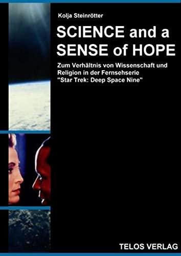 Science and a Sense of Hope - Zum Verhältnis von Wissenschaft und Religion in der Fernsehserie 'Star Trek: Deep Space Nine'