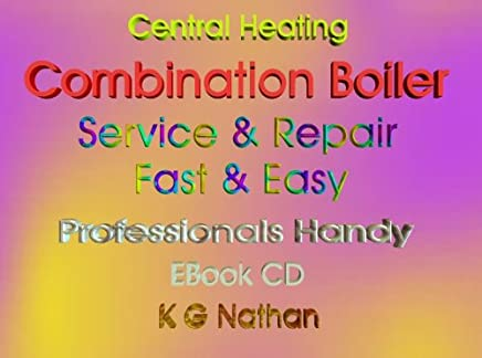 Central Heating Combination Boiler Service and Repairs Fast and Easy: Professional's Handy E-Book