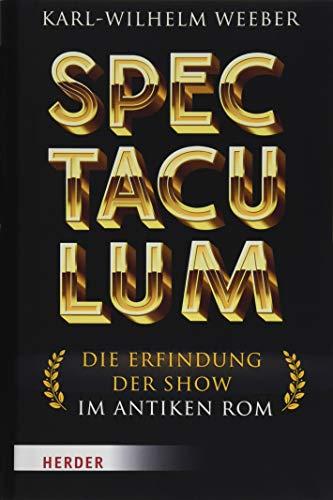 Spectaculum: Die Erfindung der Show im antiken Rom