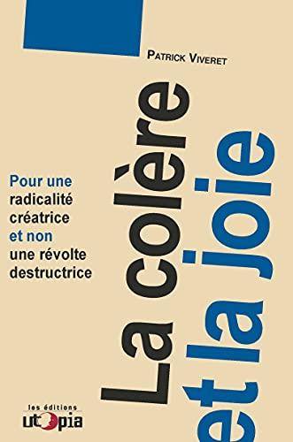 La colère et la joie: Pour une radicalité créatrice et non une révolte destructrice (RUPTURES) (French Edition)