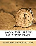 Savva, the Life of Man; Two Plays