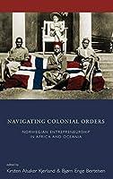 Navigating Colonial Orders: Norwegian Entrepreneurship in Africa and Oceania