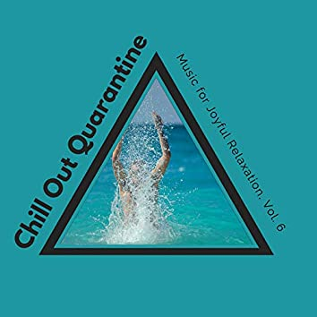 Chill Out Quarantine - Music For Joyful Relaxation, Vol. 6