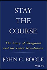 Stay the Course: The Story of Vanguard and the Index Revolution Kindle Edition