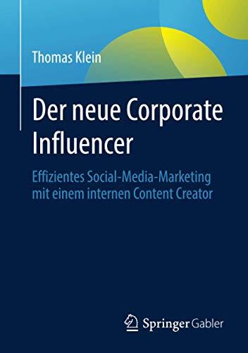 Der neue Corporate Influencer: Effizientes Social-Media-Marketing mit einem internen Content Creator