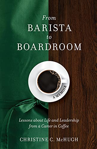 From Barista to Boardroom: Lessons about Life and Leadership from a Career in Coffee