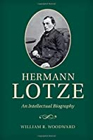 Hermann Lotze: An Intellectual Biography (Cambridge Studies in the History of Psychology)