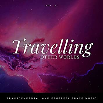 Travelling Other Worlds - Transcendental And Ethereal Space Music, Vol. 21