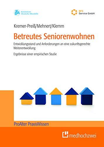 Betreutes Seniorenwohnen: Entwicklungsstand und Anforderungen an eine zukunftsgerechte Weiterentwicklung. Ergebnisse einer empirischen Studie (ProAlter PraxisWissen)