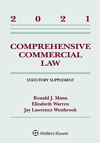 Compare Textbook Prices for Comprehensive Commercial Law: 2021 Statutory Supplement Supplements  ISBN 9781543844597 by Ronald J. Mann,Elizabeth Warren,Jay Lawrence Westbrook