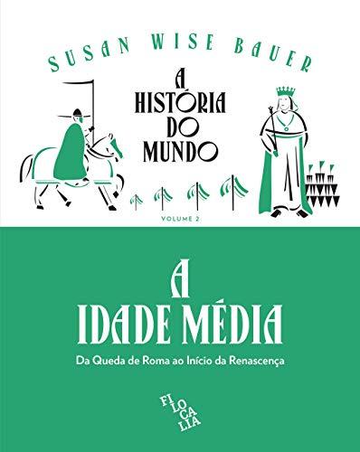 A História Do Mundo (vol. 2) - A Idade Média: Da Queda De Roma Ao Início Da Renascença