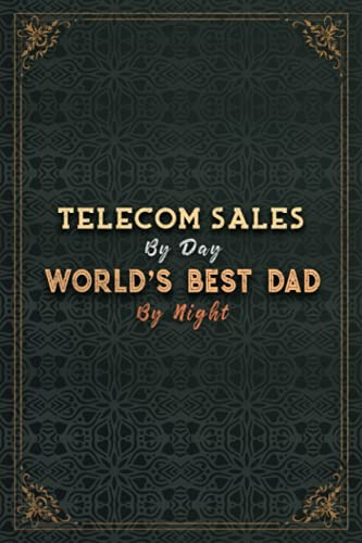 Telecom Sales By Day World's Best Dad By Night Job Title Working Cover Notebook Planner Journal: A5, To Do List, 6x9 inch, 5.24 x 22.86 cm, Money, 120 Pages, Pretty, Budget Tracker, Planning, Passion