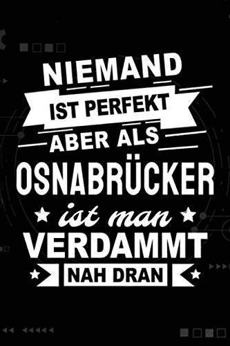 Niemand ist perfekt aber als Osnabrücker ist man verdammt nah dran: Notizbuch, 120 Seiten, DIN A5 (6x9 Zoll), Punktliniert, Softcover Matt, Lustiges Geschenk für Osnabrücker, Notizheft Geschenkidee